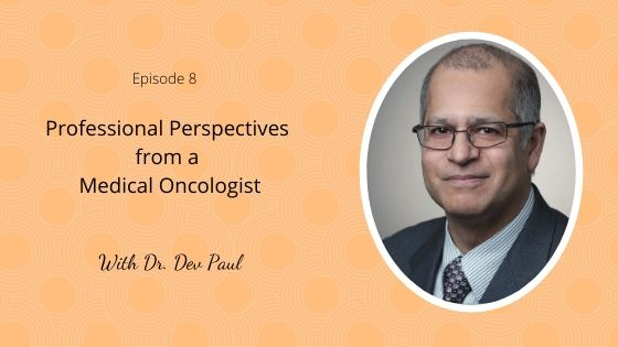 Professional Perspectives with Medical Oncologist Dr. Dev Paul