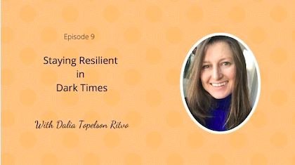 Episode 9: Staying Resilient with Dalia Topelson Ritvo