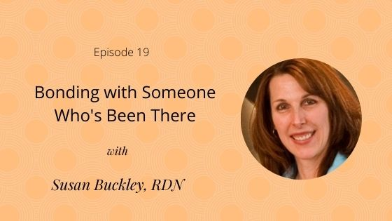 Episode 19: Bonding with Someone Who's Been There with Susan Buckley