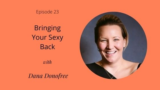 Episode 23: Bring Your Sexy Back with Dana Donofree