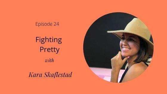Episode 24: Fighting Pretty with Kara Skaflestad