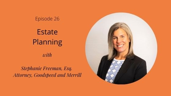 Episode 26: Estate Planning with Stephanie Freeman, Esq.