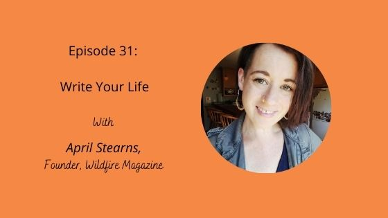 Episode 31: Write Your Life with April Stearns
