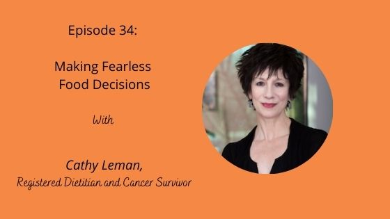 Episode 34: Making Fearless Food Decisions with Cathy Leman