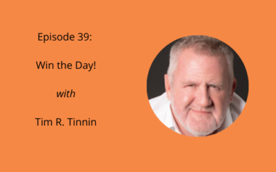 Episode 39: Win The Day with Tim R. Tinnin